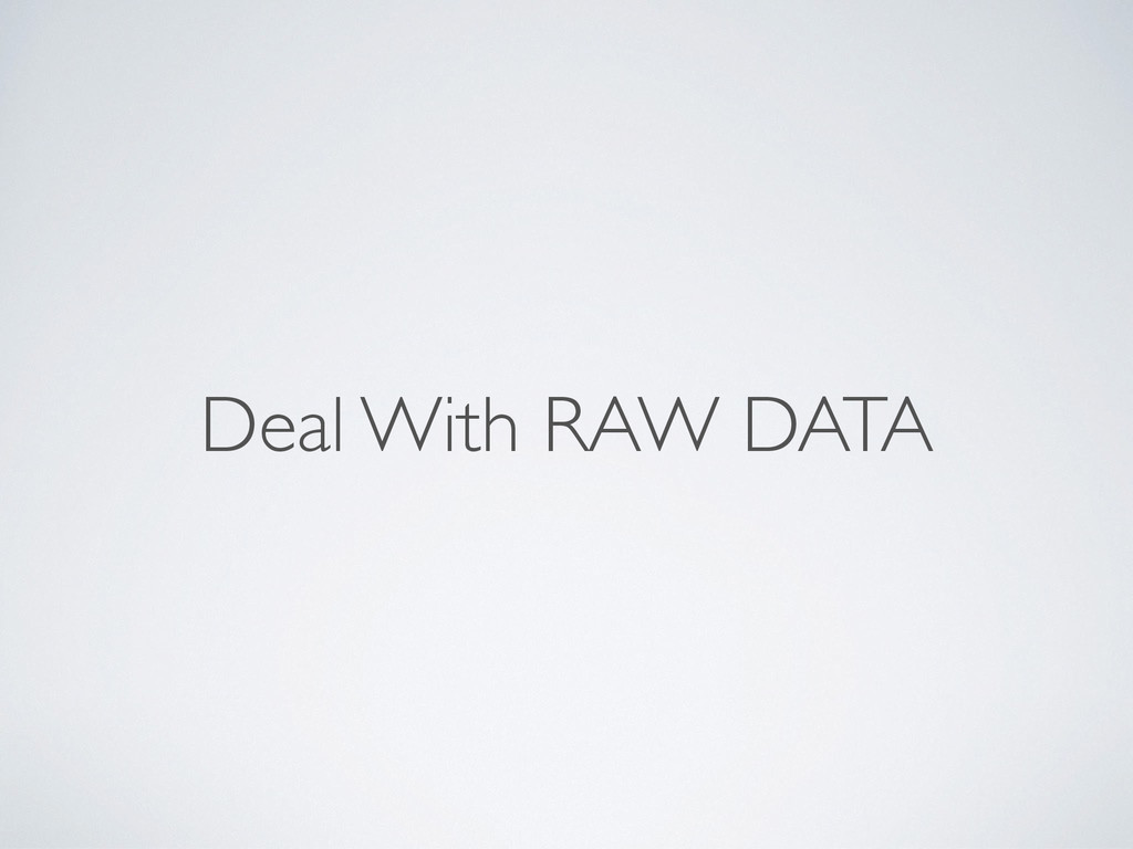 Deal With RAW DATA