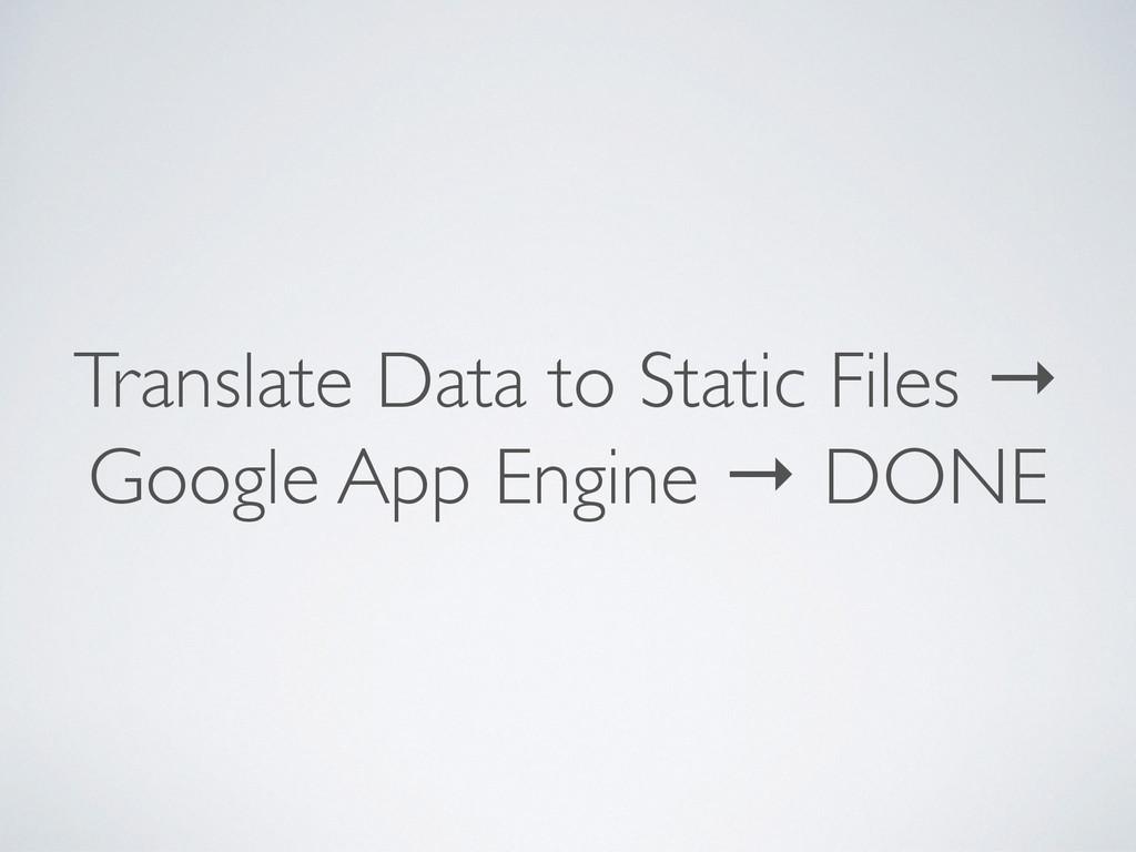 Translate Data to Static Files → Google App Eng...