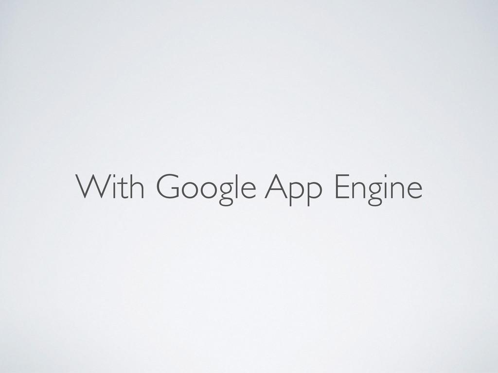 With Google App Engine