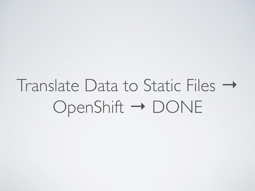 Translate Data to Static Files → OpenShift → DO...