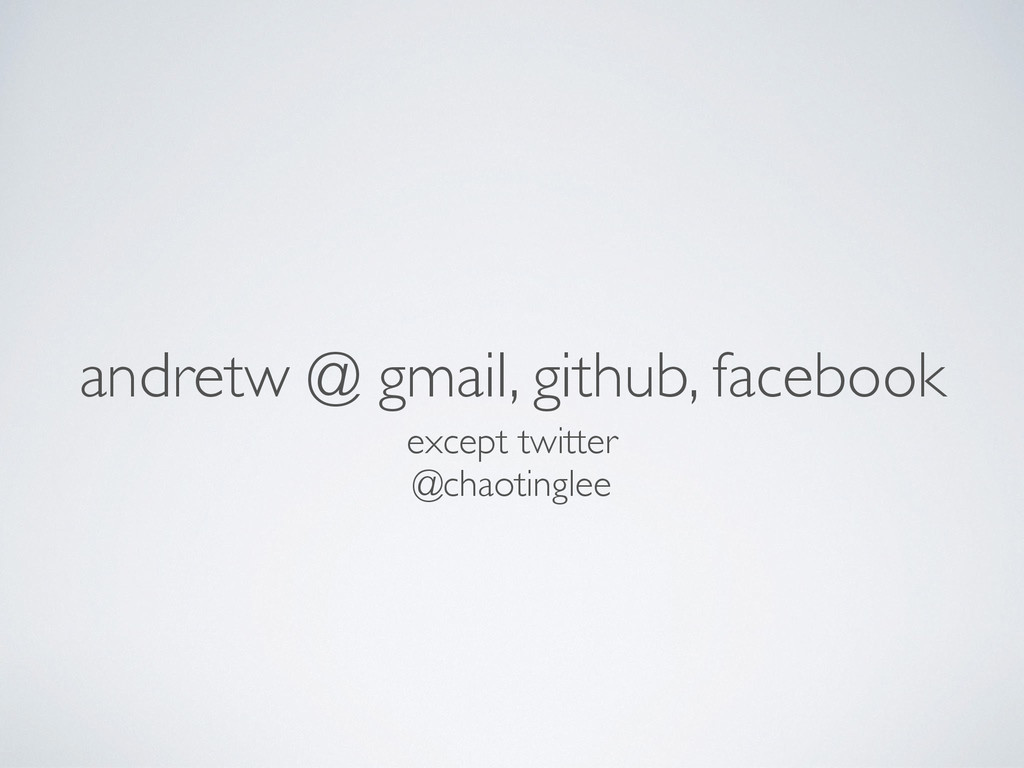 andretw @ gmail, github, facebook except twitte...