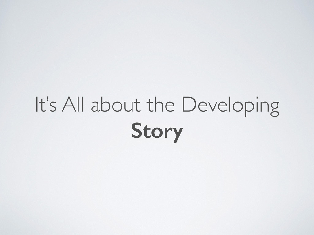 It's All about the Developing Story