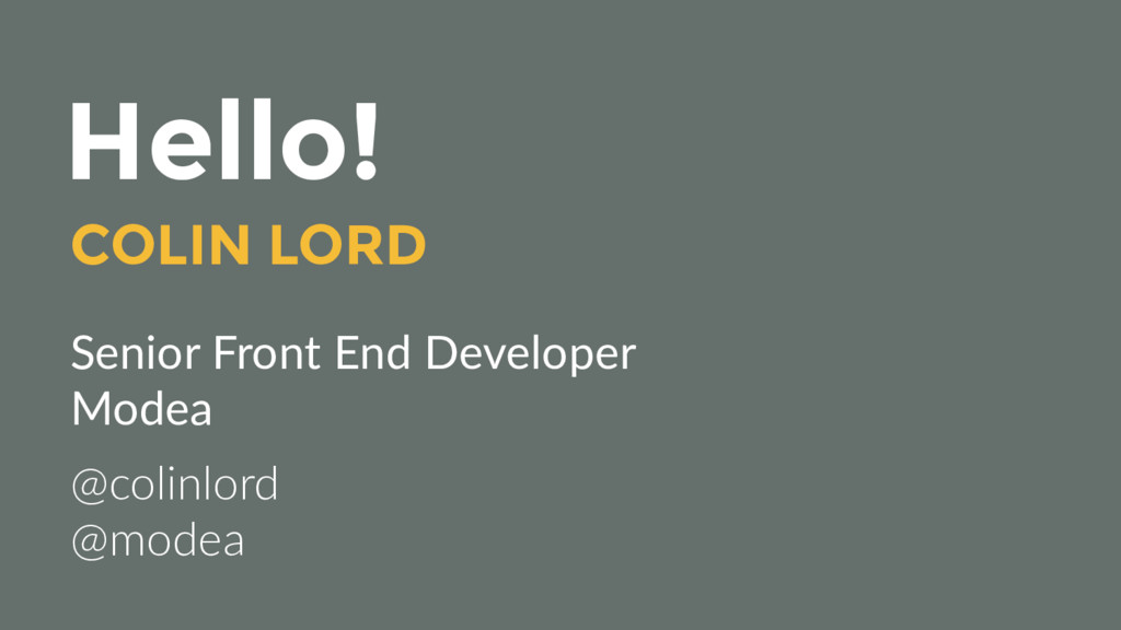 Hello! COLIN LORD Senior Front End Developer Mo...