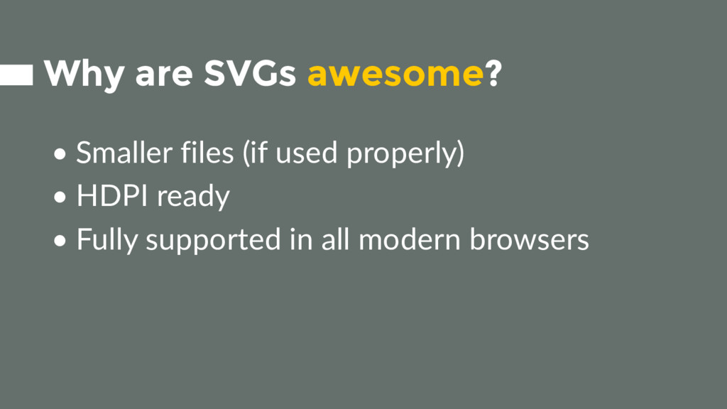 Why are SVGs awesome? • Smaller files (if used ...