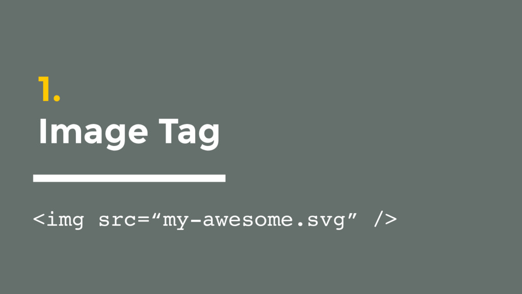 """1. Image Tag <img src=""""my-awesome.svg"""" />"""