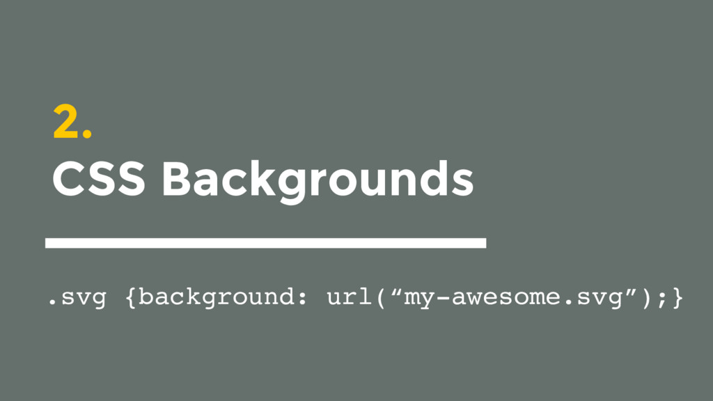 "2. CSS Backgrounds .svg {background: url(""my-aw..."