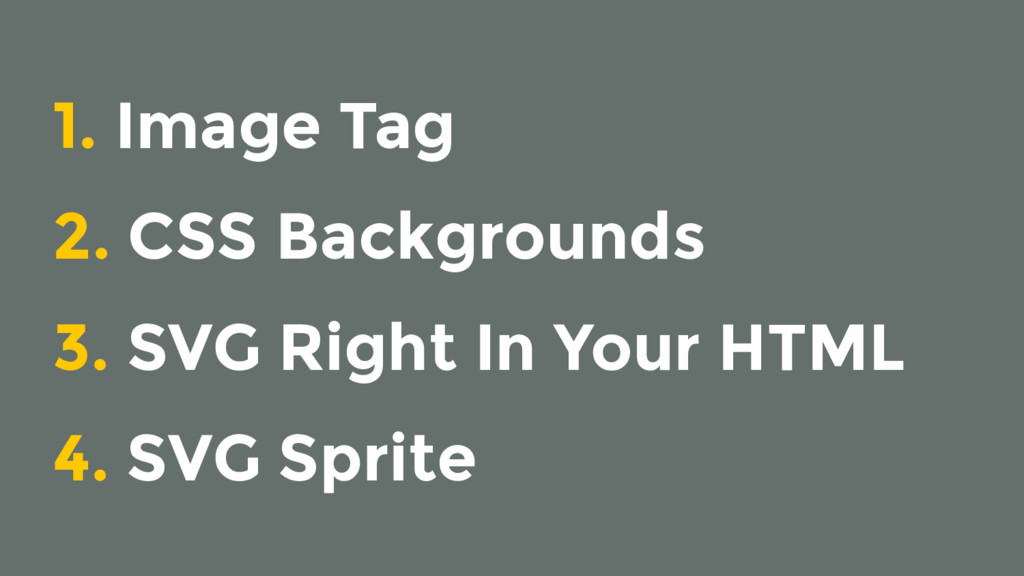 1. Image Tag 2. CSS Backgrounds 3. SVG Right In...