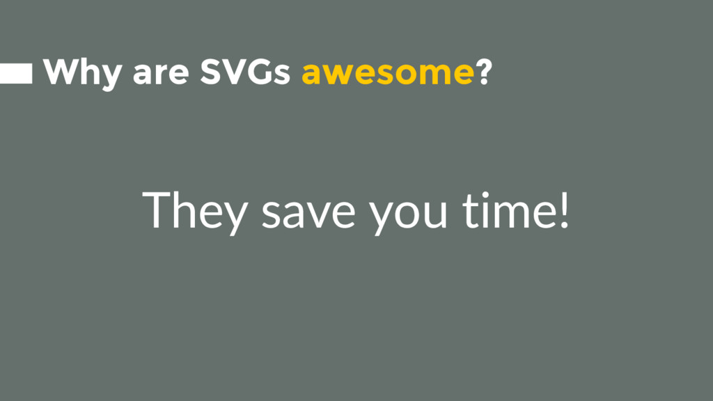 They save you time! Why are SVGs awesome?