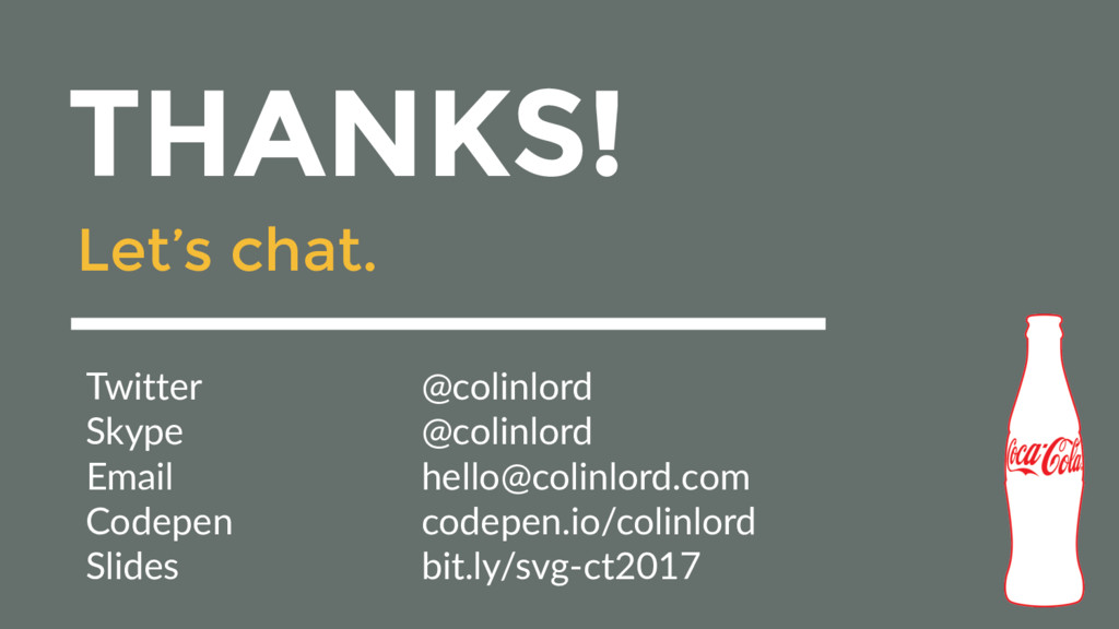 THANKS! Let's chat. Twitter @colinlord Skype @c...