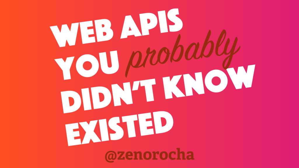 web apis you didn't know existed probably @zeno...