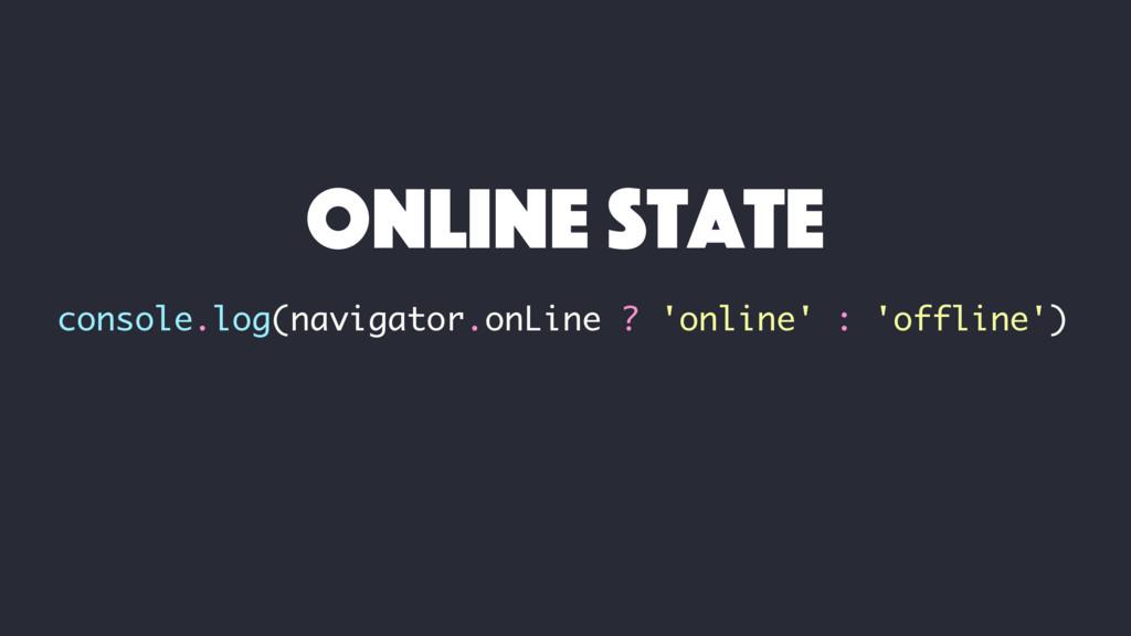 console.log(navigator.onLine ? 'online' : 'offl...