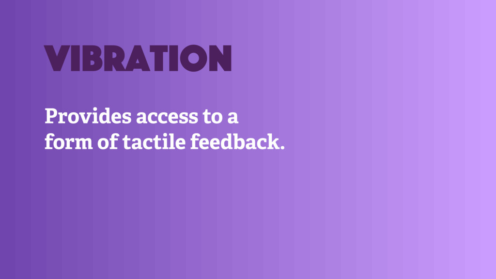 Provides access to a form of tactile feedback. ...