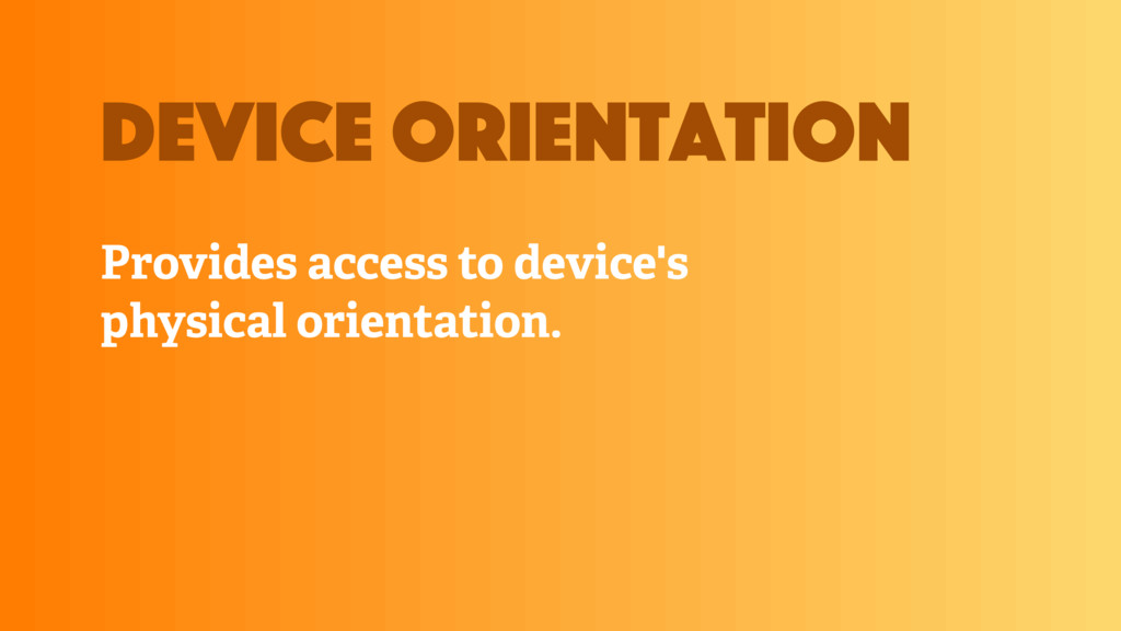 Provides access to device's physical orientatio...