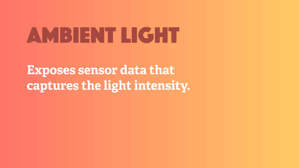 Exposes sensor data that captures the light int...