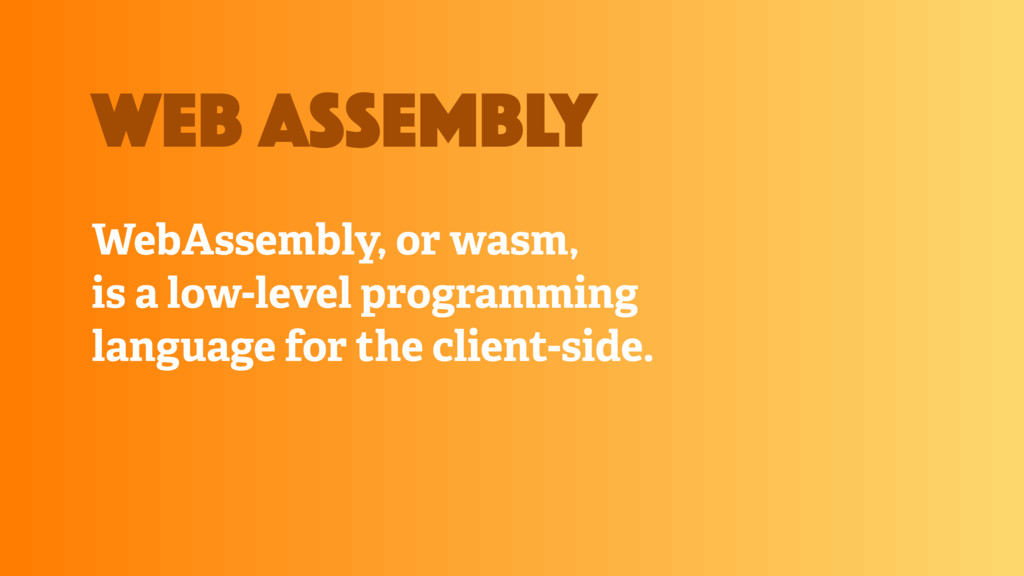 WebAssembly, or wasm, is a low-level programmin...