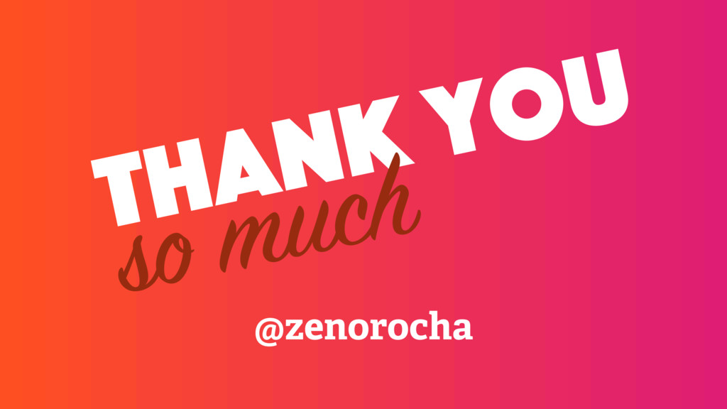 thank you @zenorocha so much