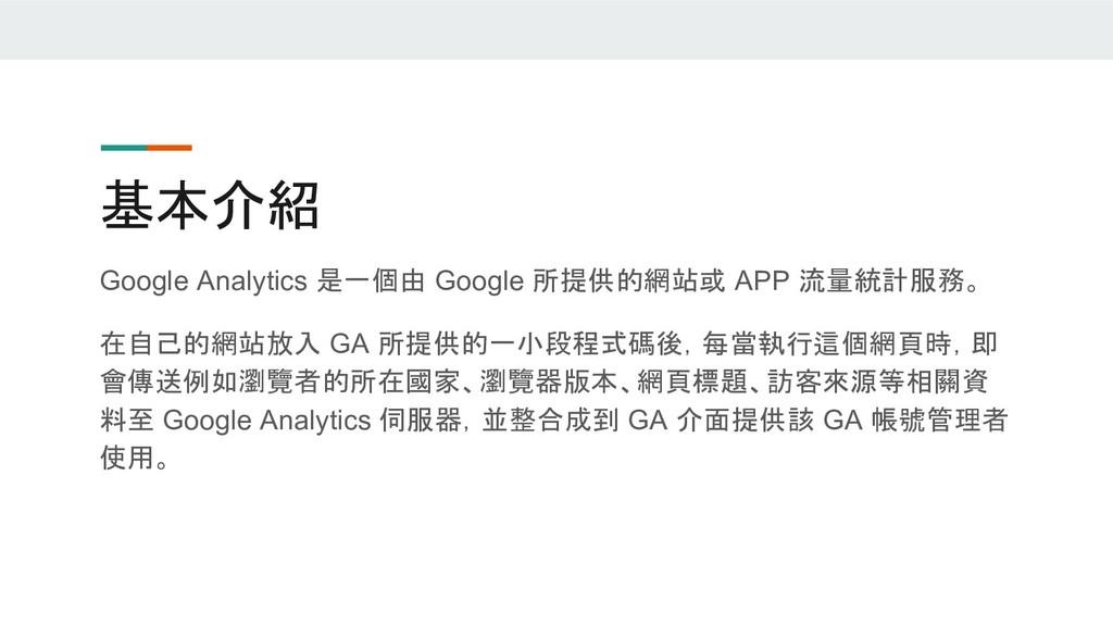 基本介紹 Google Analytics 是一個由 Google 所提供的網站或 APP 流...