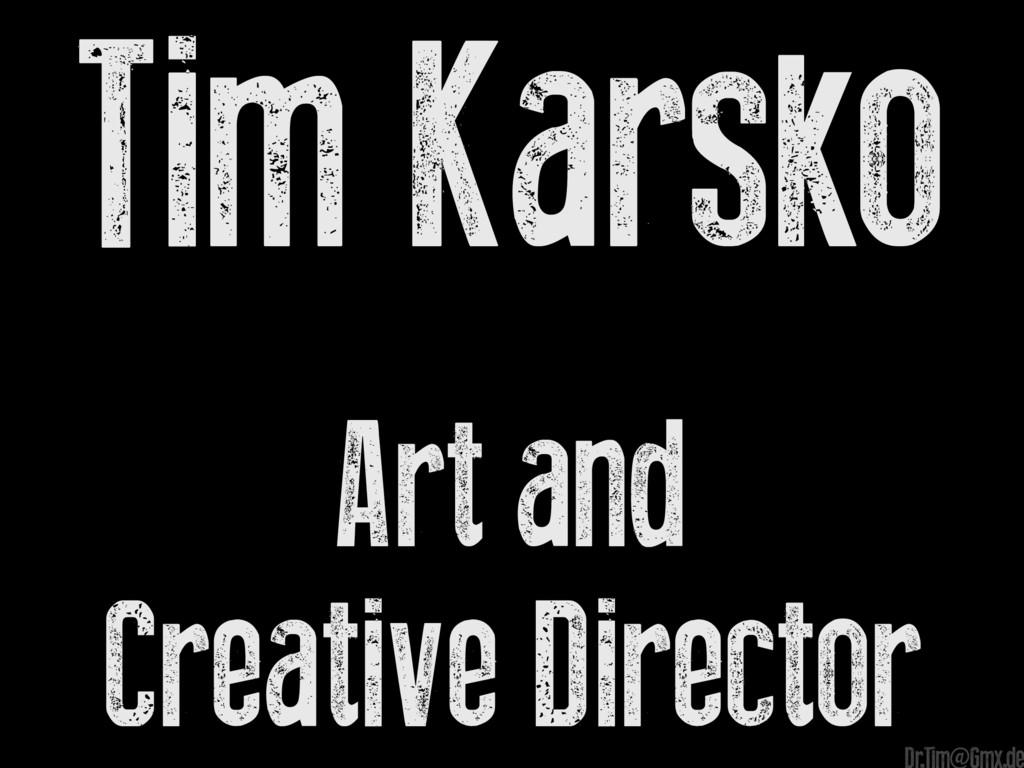 Tim Karsko Art and Creative Director e Dr.Tim@G...