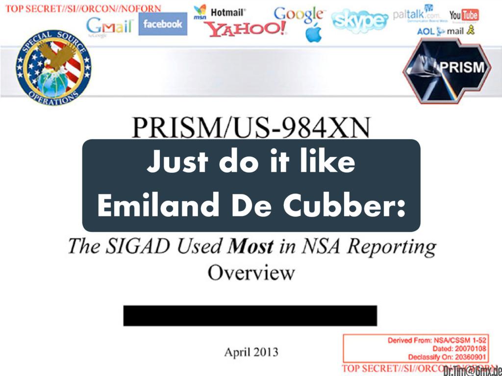 Just do it like Emiland De Cubber: e Dr.Tim@Gmx...