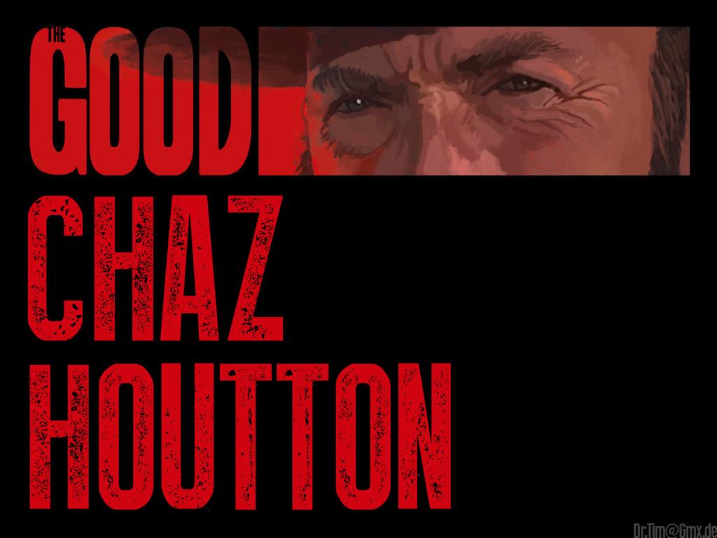 chaz houtton Dr.Tim@Gmx.de