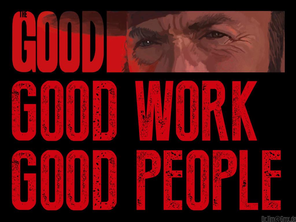 good work good people e Dr.Tim@Gmx.de