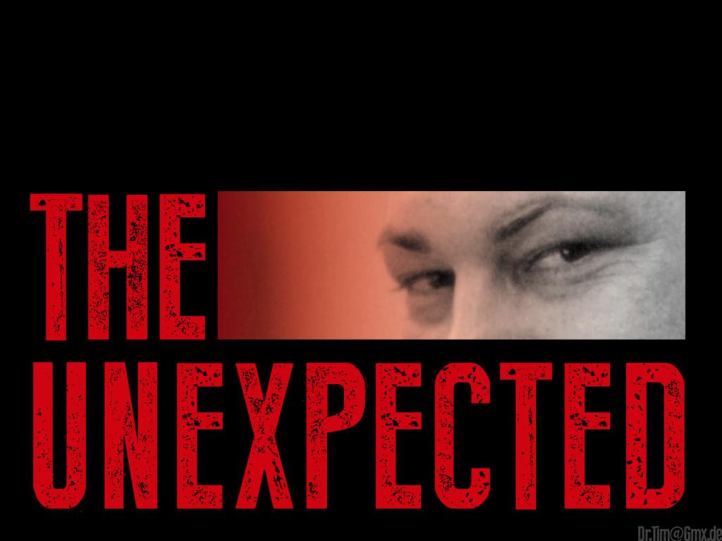 the unexpected e Dr.Tim@Gmx.de
