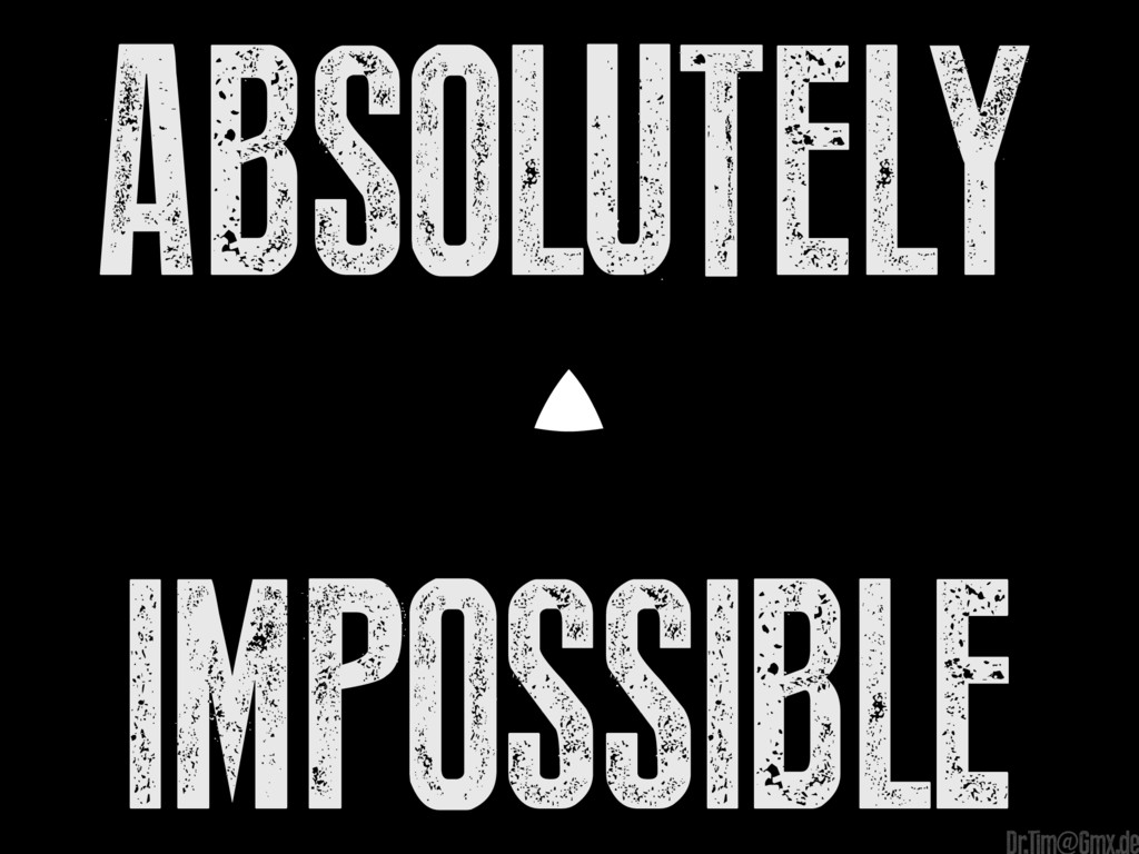 absolutely Impossible e Dr.Tim@Gmx.de