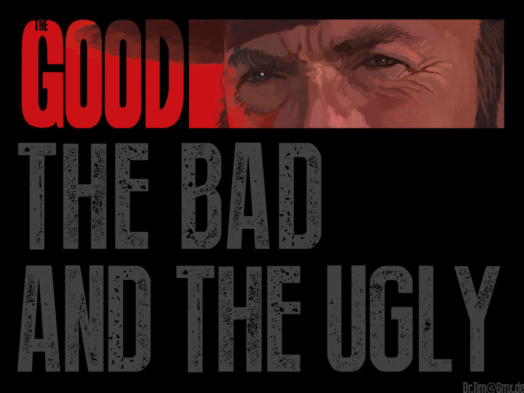 The Bad And The Ugly Dr.Tim@Gmx.de