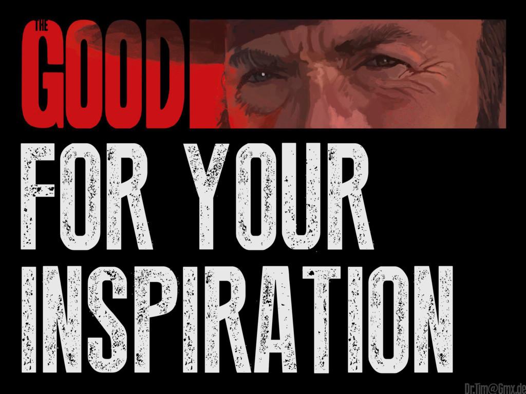 for your Inspiration Dr.Tim@Gmx.de