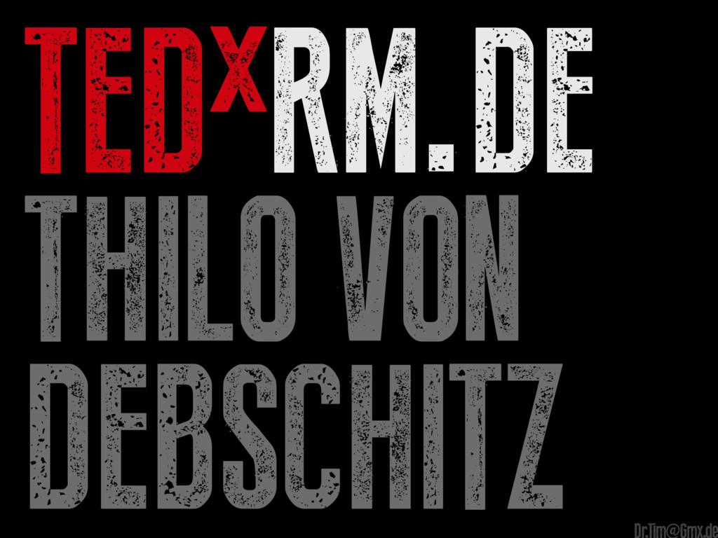 TEDxRM.de Thilo von Debschitz e Dr.Tim@Gmx.de