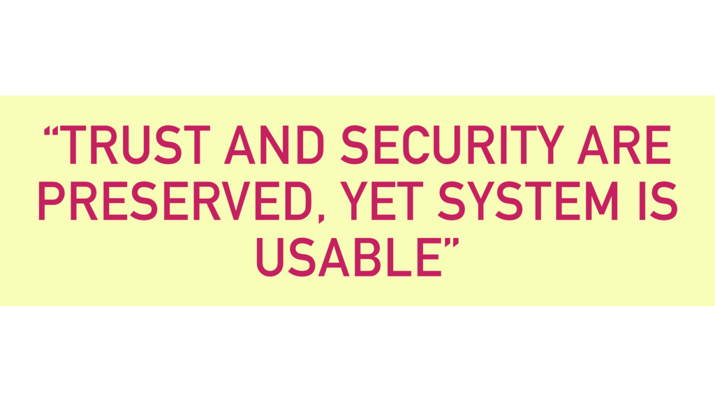"""TRUST AND SECURITY ARE PRESERVED, YET SYSTEM I..."