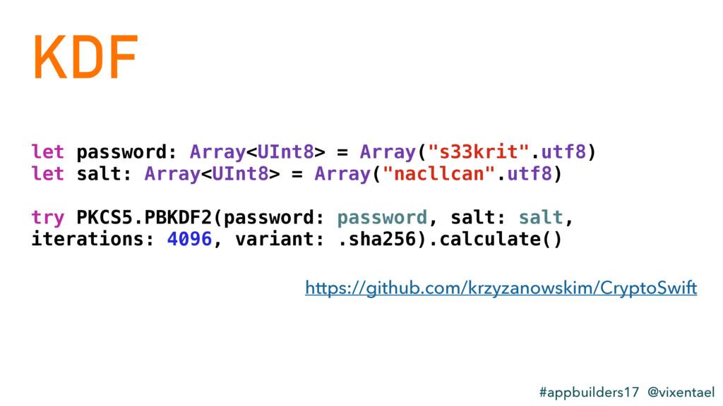 KDF #appbuilders17 @vixentael let password: Arr...
