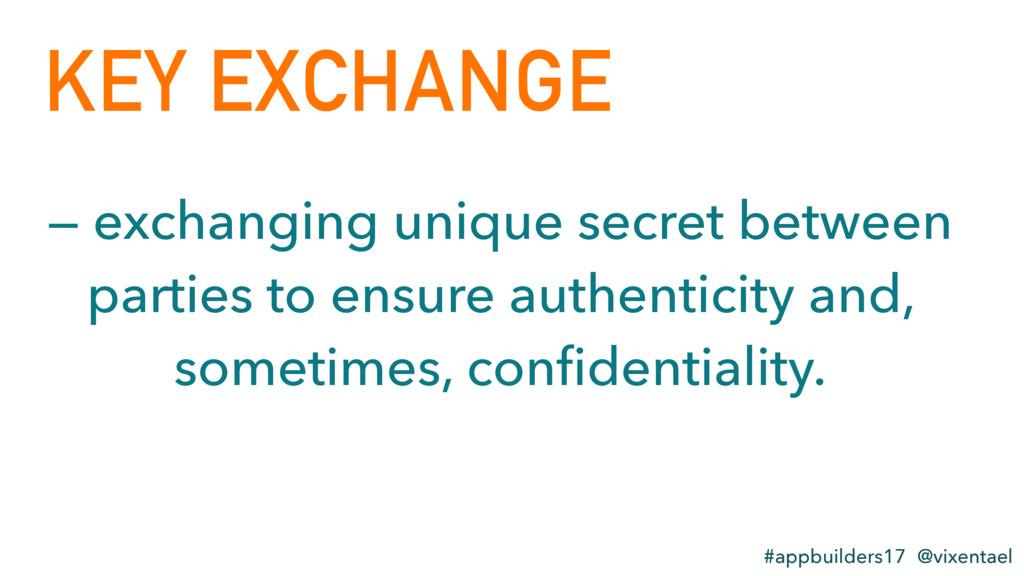 KEY EXCHANGE #appbuilders17 @vixentael — exchan...
