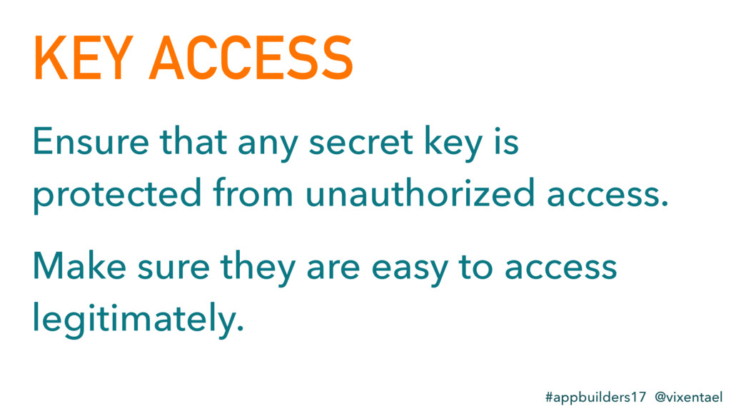 KEY ACCESS #appbuilders17 @vixentael Make sure ...