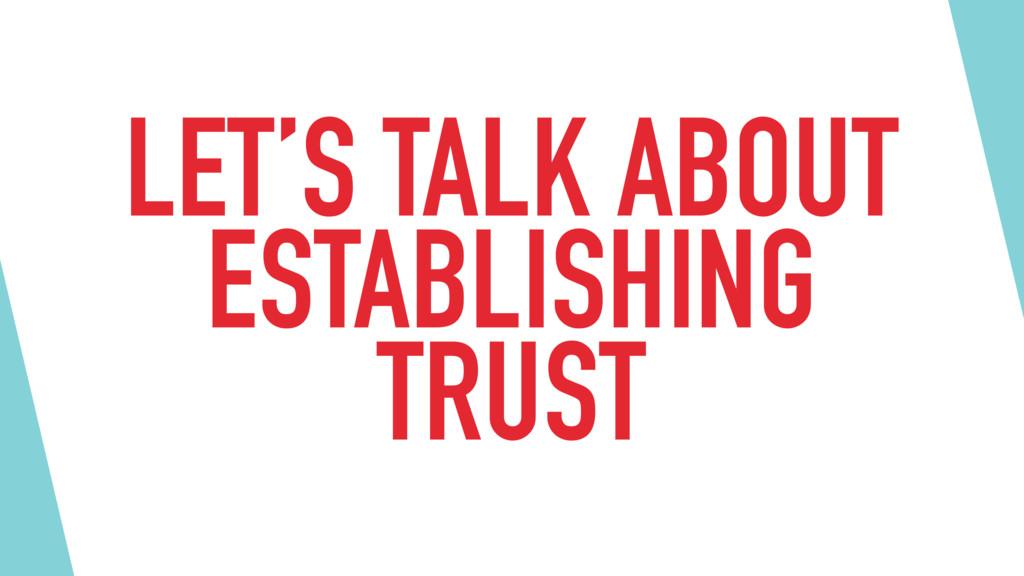 LET'S TALK ABOUT ESTABLISHING TRUST