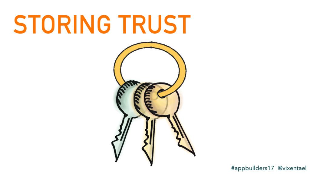 STORING TRUST #appbuilders17 @vixentael