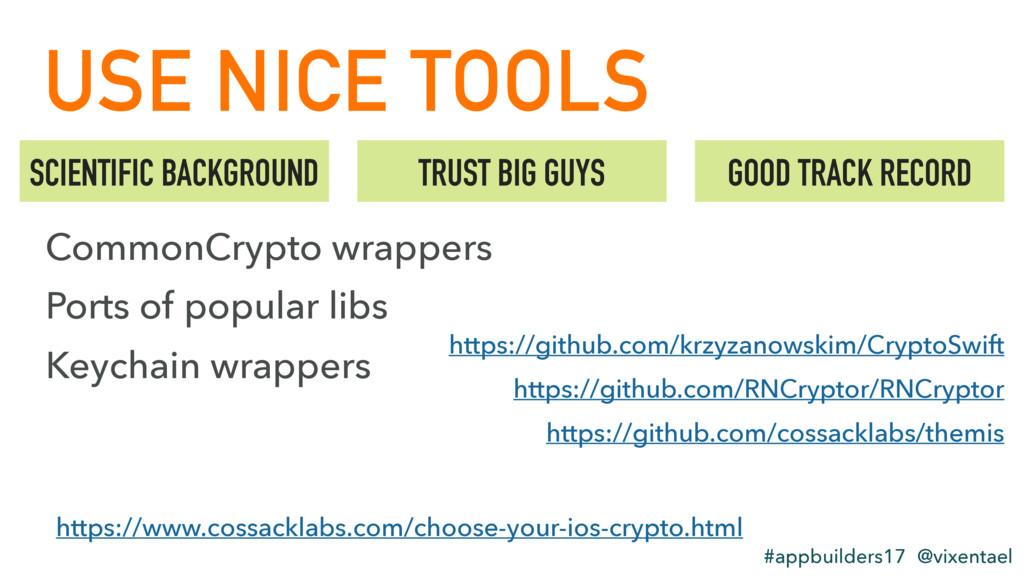 USE NICE TOOLS #appbuilders17 @vixentael SCIENT...