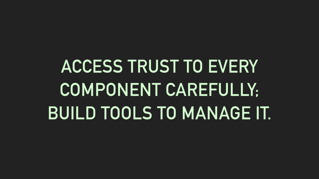 ACCESS TRUST TO EVERY COMPONENT CAREFULLY; BUIL...