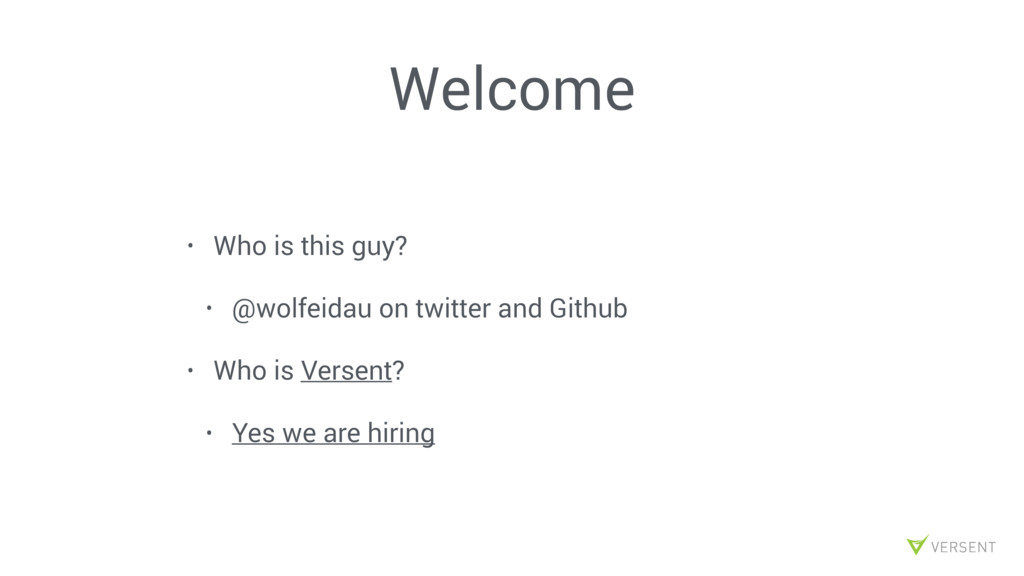 Welcome • Who is this guy? • @wolfeidau on twit...