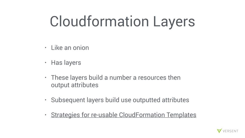 Cloudformation Layers • Like an onion • Has lay...