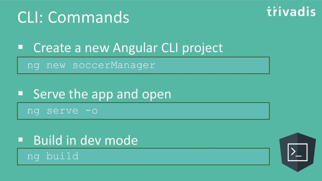 CLI: Commands ▪ Create a new Angular CLI projec...