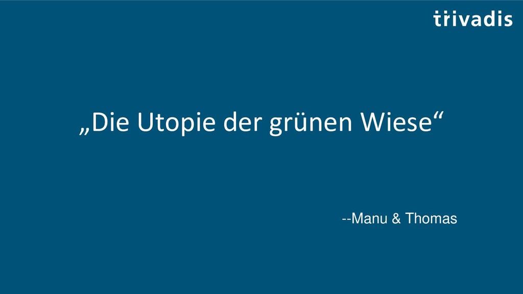 """""""Die Utopie der grünen Wiese"""" --Manu & Thomas"""