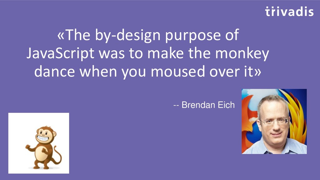 «The by-design purpose of JavaScript was to mak...