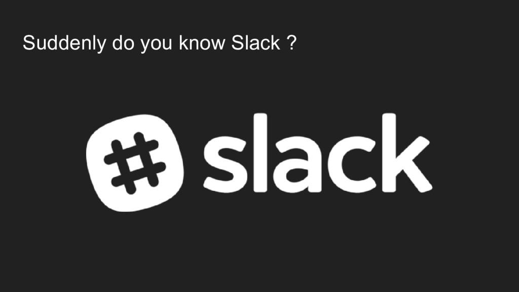 Suddenly do you know Slack ?
