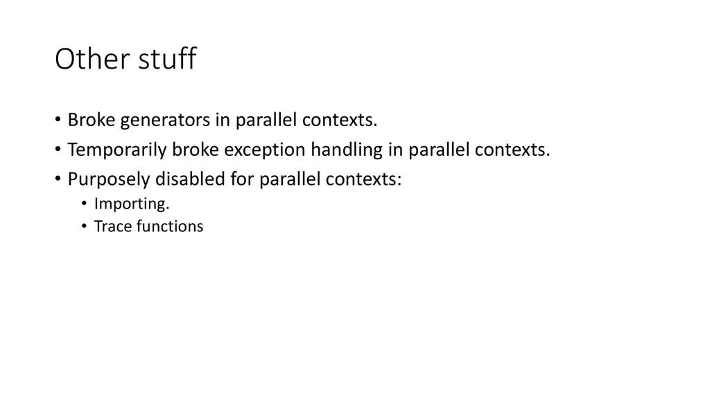 Other stuff • Broke generators in parallel cont...
