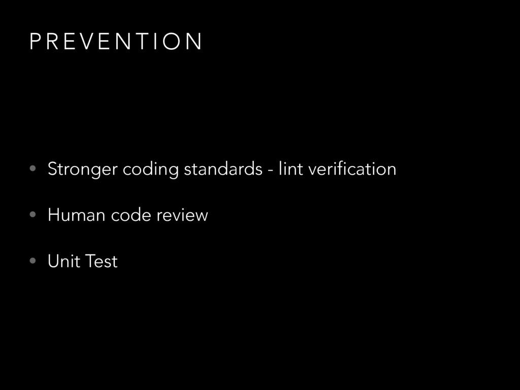 P R E V E N T I O N • Stronger coding standards...