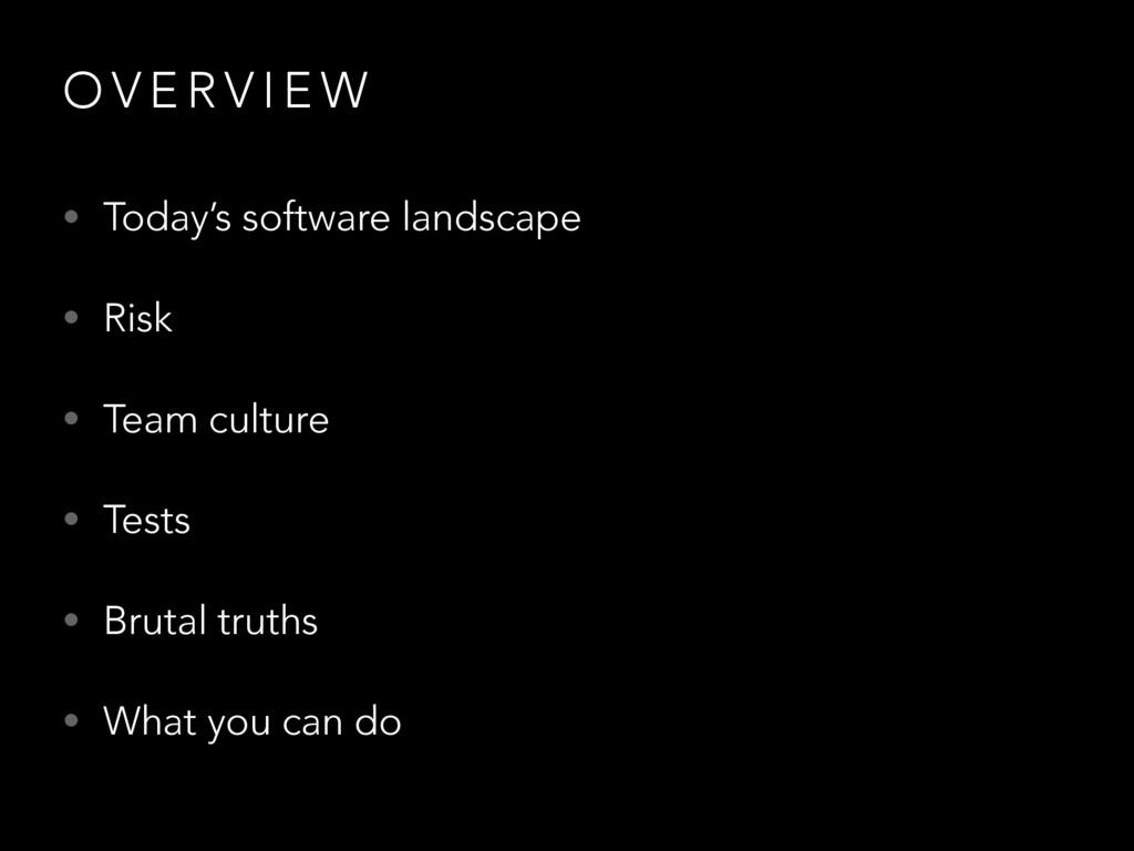 O V E R V I E W • Today's software landscape • ...