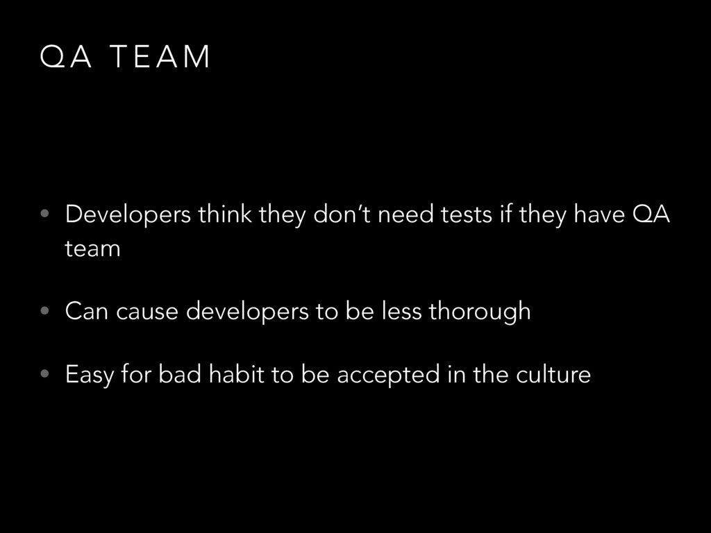 Q A T E A M • Developers think they don't need ...