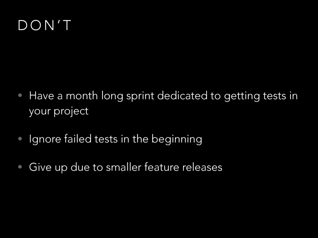 D O N ' T • Have a month long sprint dedicated ...