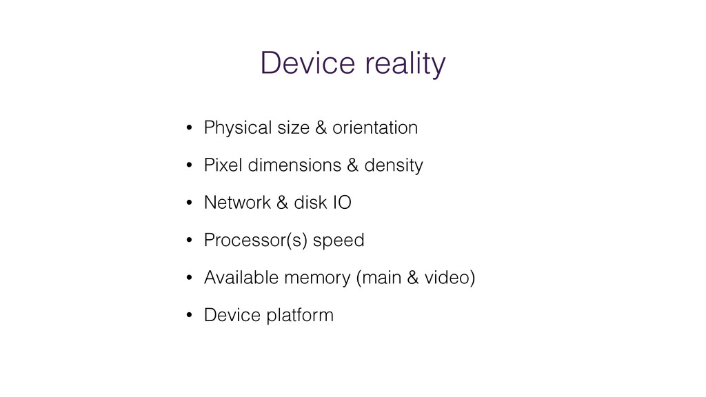 Device reality • Physical size & orientation • ...